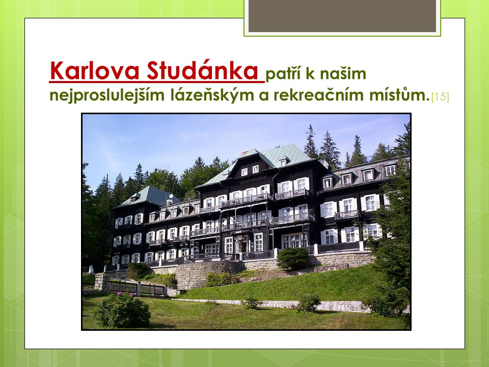 Karlova Studánka patří k našim nejproslulejším lázeňským a rekreačním místům.[15]